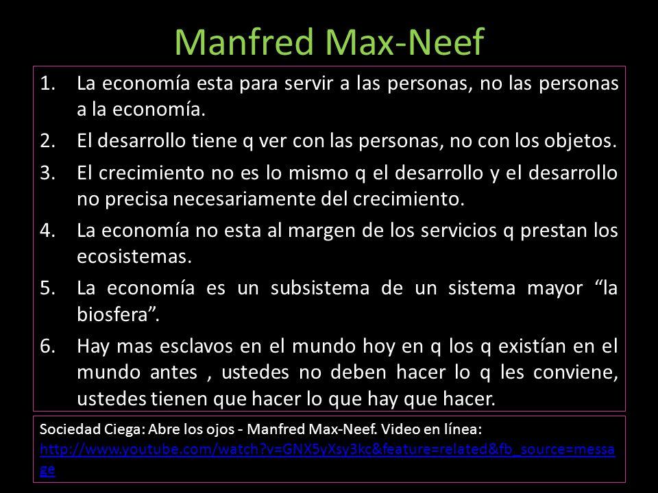 Manfred Max-Neef La economía esta para servir a las personas, no las personas a la economía.