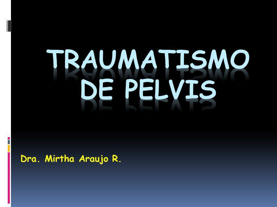 Traumatismo de pelvis Dra. Mirtha Araujo R.