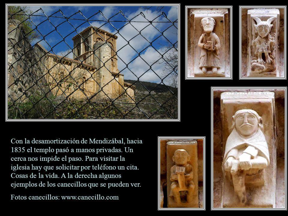 Con la desamortización de Mendizábal, hacia 1835 el templo pasó a manos privadas. Un cerca nos impide el paso. Para visitar la iglesia hay que solicitar por teléfono un cita. Cosas de la vida. A la derecha algunos ejemplos de los canecillos que se pueden ver.