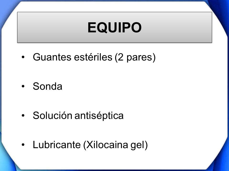EQUIPO Guantes estériles (2 pares) Sonda Solución antiséptica