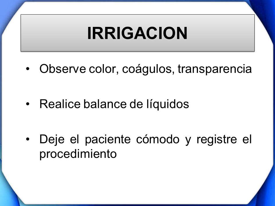 IRRIGACION Observe color, coágulos, transparencia
