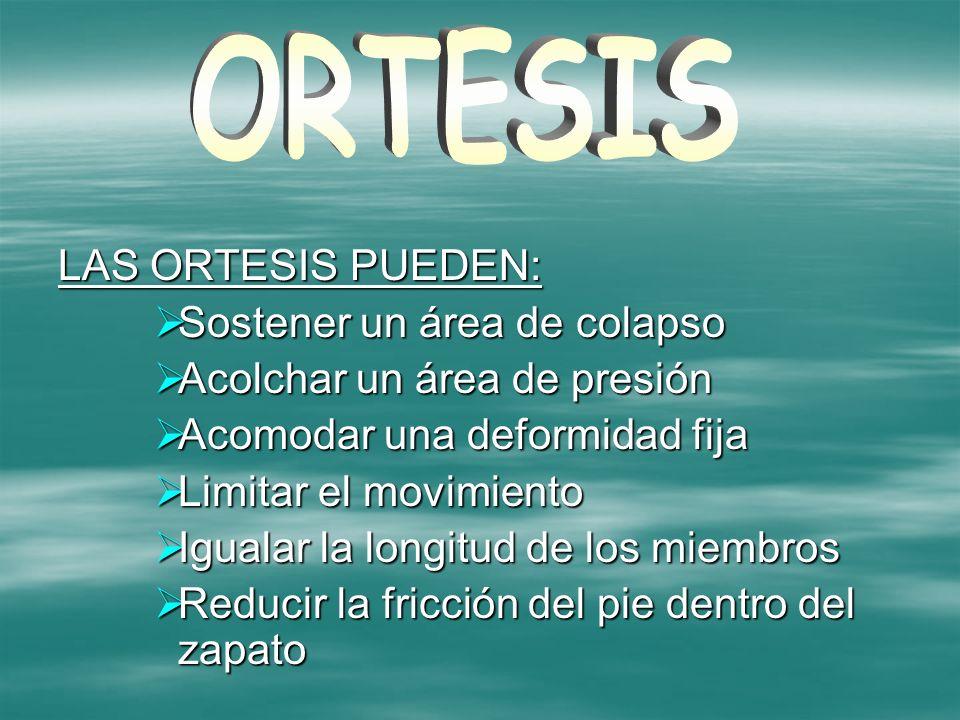 ORTESIS LAS ORTESIS PUEDEN: Sostener un área de colapso