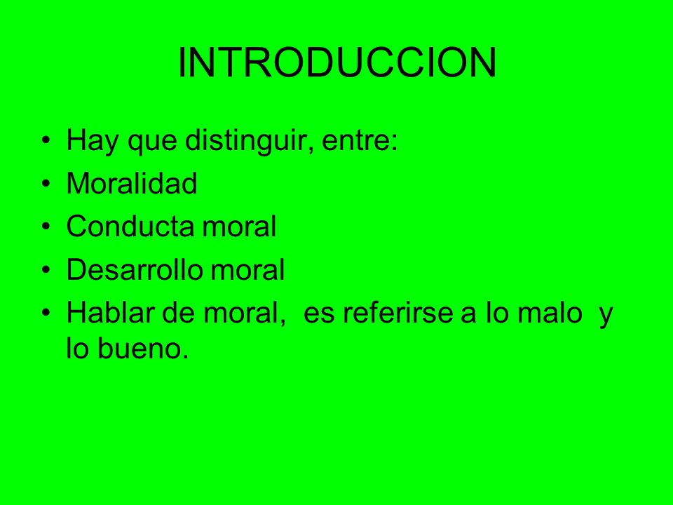 INTRODUCCION Hay que distinguir, entre: Moralidad Conducta moral
