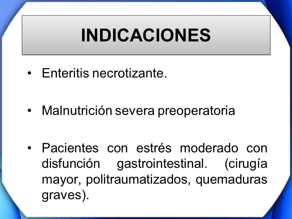 INDICACIONES Enteritis necrotizante. Malnutrición severa preoperatoria