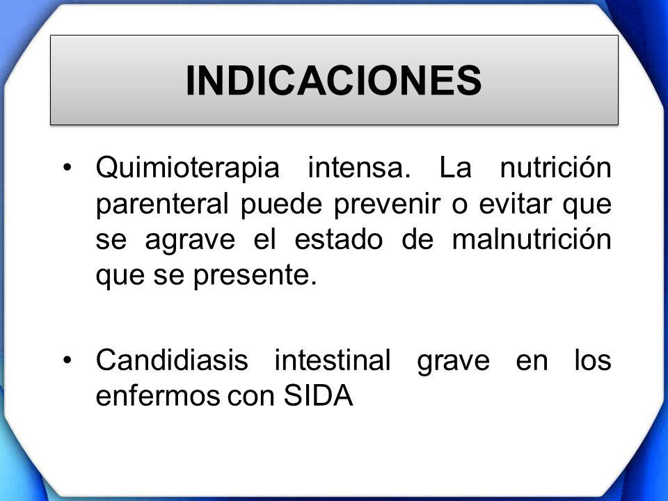 INDICACIONES Quimioterapia intensa. La nutrición parenteral puede prevenir o evitar que se agrave el estado de malnutrición que se presente.