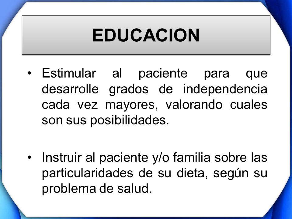 EDUCACION Estimular al paciente para que desarrolle grados de independencia cada vez mayores, valorando cuales son sus posibilidades.