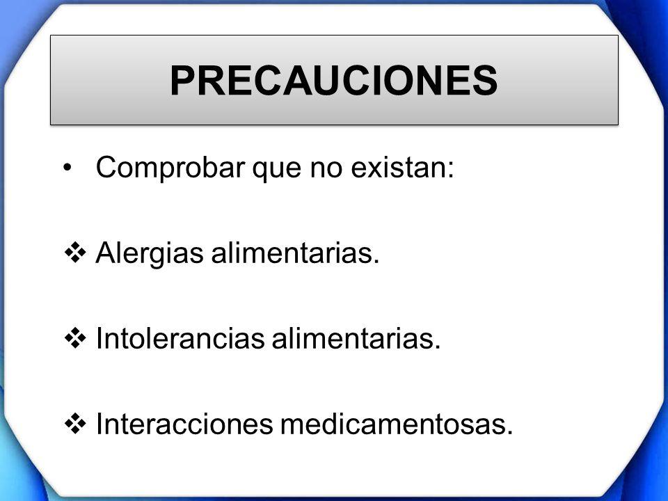 PRECAUCIONES Comprobar que no existan: Alergias alimentarias.