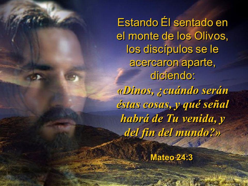 Estando Él sentado en el monte de los Olivos, los discípulos se le acercaron aparte, diciendo: