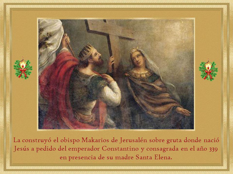 La construyó el obispo Makarios de Jerusalén sobre gruta donde nació Jesús a pedido del emperador Constantino y consagrada en el año 339 en presencia de su madre Santa Elena.