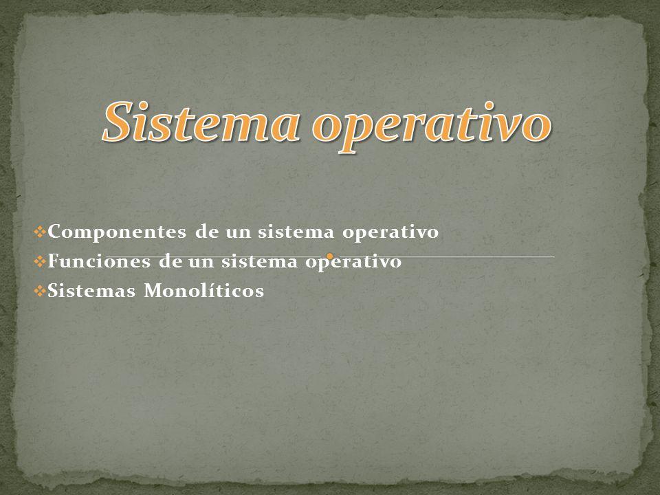 Sistema operativo Componentes de un sistema operativo