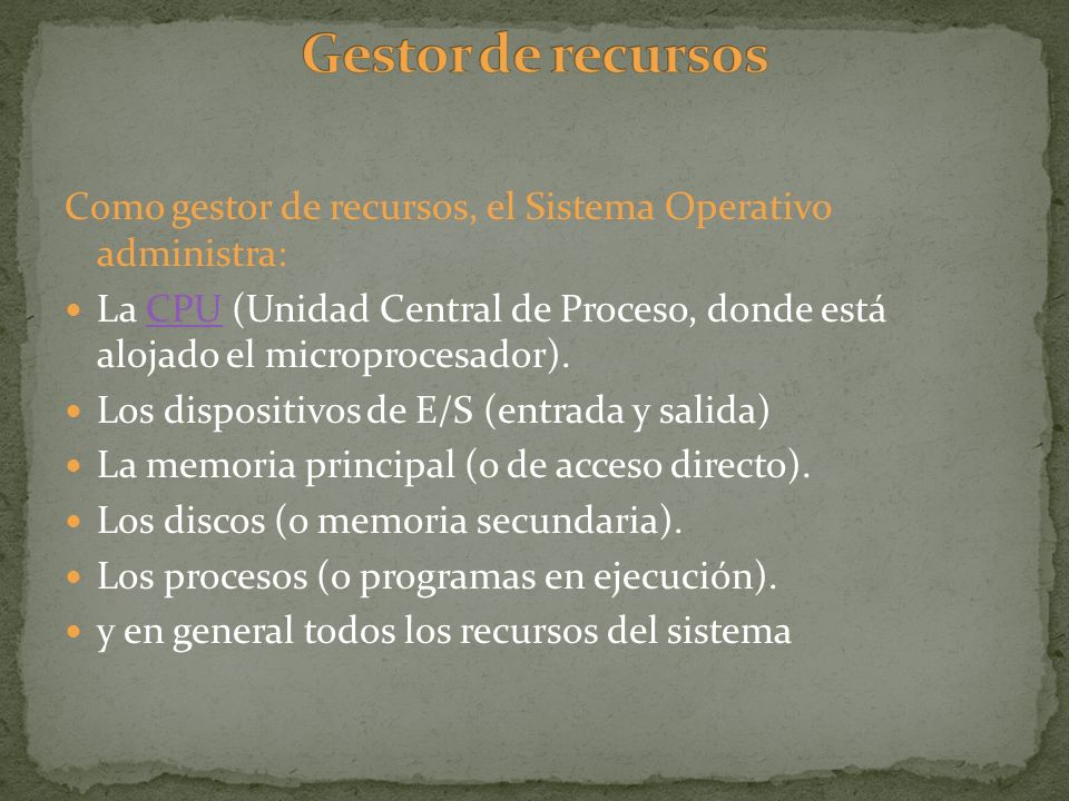 Gestor de recursosComo gestor de recursos, el Sistema Operativo administra: