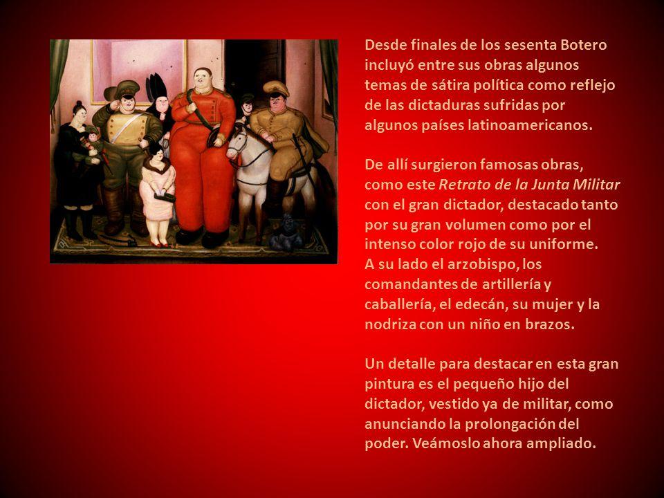 Desde finales de los sesenta Botero incluyó entre sus obras algunos temas de sátira política como reflejo de las dictaduras sufridas por algunos países latinoamericanos.