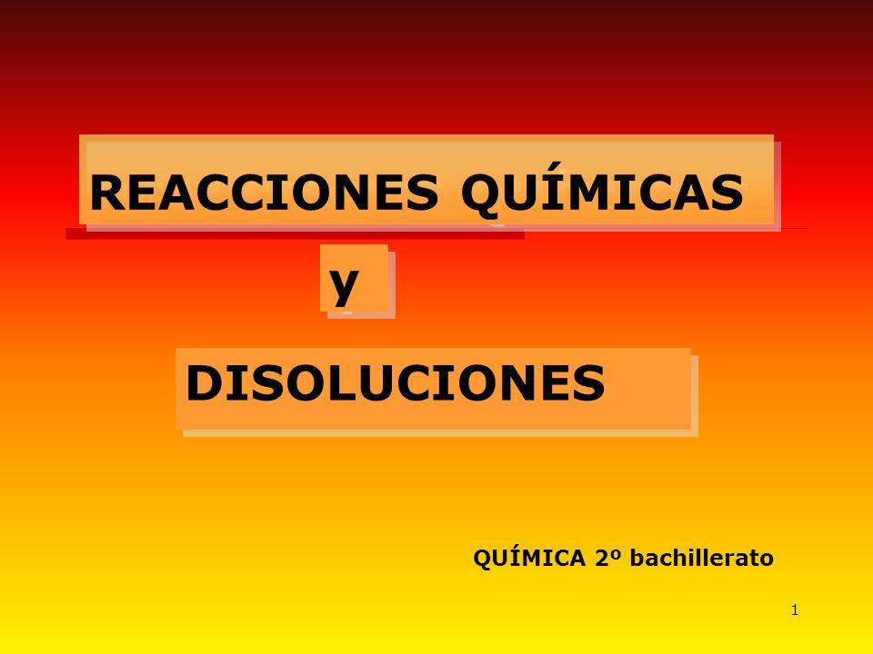REACCIONES QUÍMICAS y DISOLUCIONES QUÍMICA 2º bachillerato