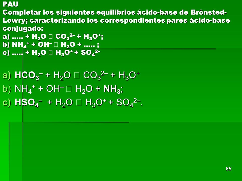 HCO3– + H2O  CO32– + H3O+ NH4+ + OH–  H2O + NH3;