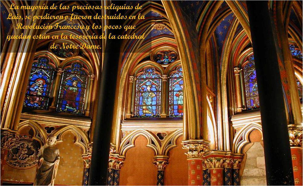 La mayoría de las preciosas reliquias de Luis, se perdieron o fueron destruidos en la Revolución Francesa y los pocos que quedan están en la tesorería de la catedral de Notre Dame.