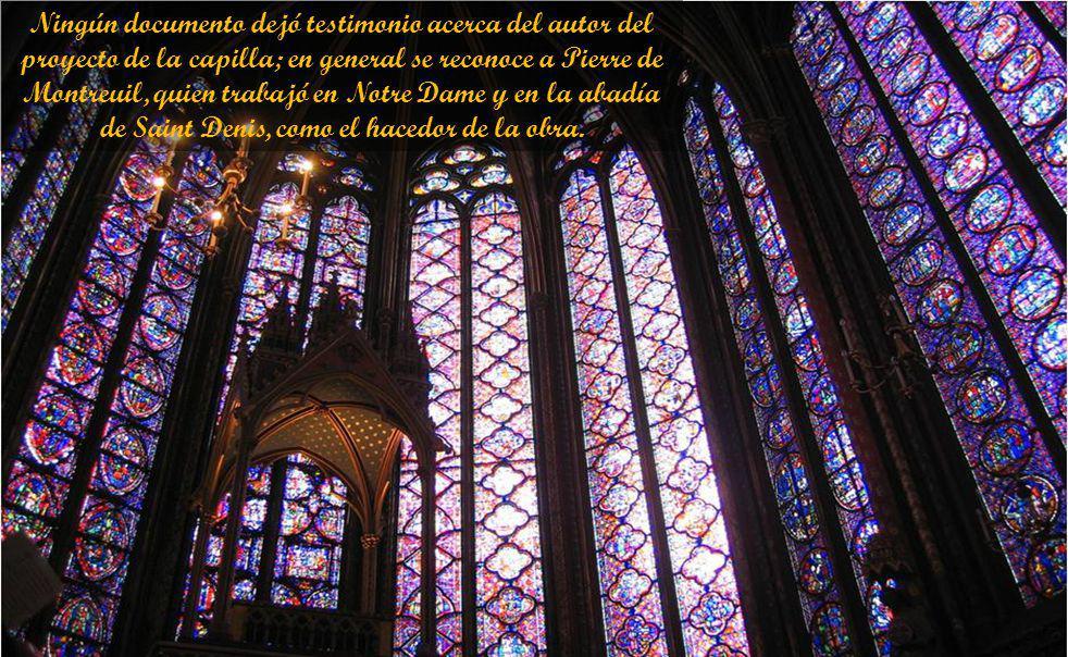 Ningún documento dejó testimonio acerca del autor del proyecto de la capilla; en general se reconoce a Pierre de Montreuil, quien trabajó en Notre Dame y en la abadía de Saint Denis, como el hacedor de la obra.