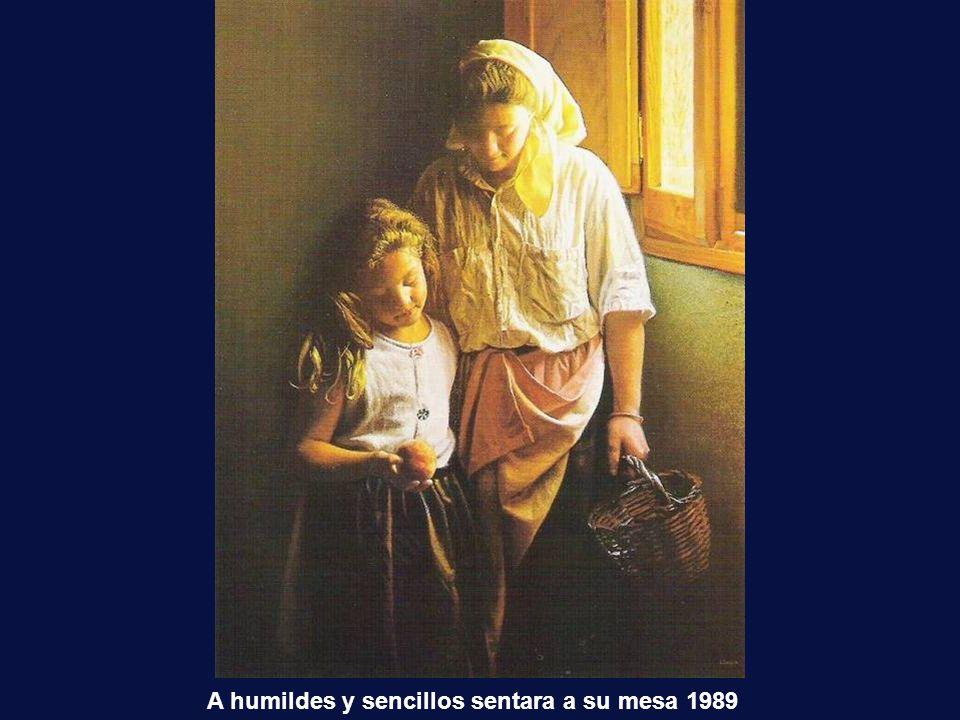 A humildes y sencillos sentara a su mesa 1989