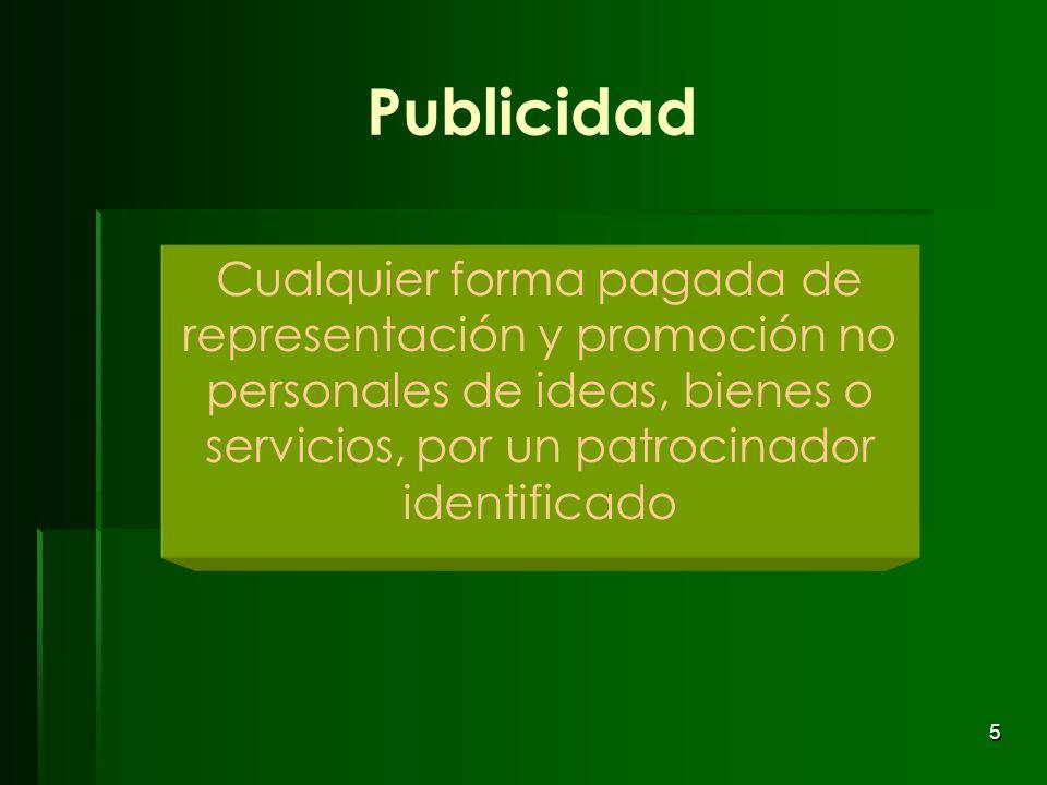 Publicidad Cualquier forma pagada de representación y promoción no personales de ideas, bienes o servicios, por un patrocinador identificado.