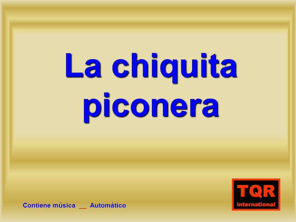 La chiquita piconera Contiene música __ Automático
