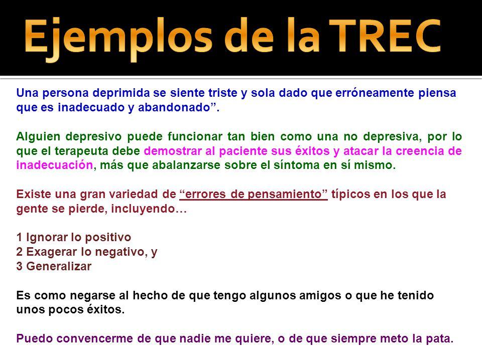 Ejemplos de la TREC Una persona deprimida se siente triste y sola dado que erróneamente piensa que es inadecuado y abandonado .