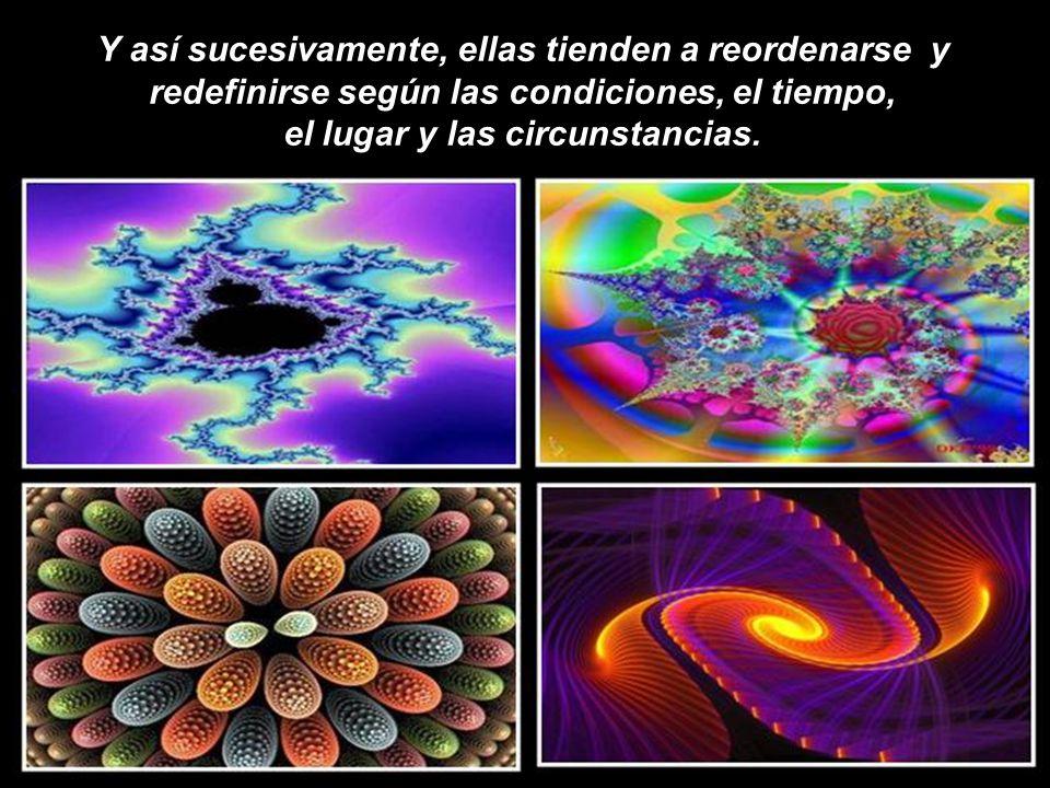 Y así sucesivamente, ellas tienden a reordenarse y redefinirse según las condiciones, el tiempo, el lugar y las circunstancias.