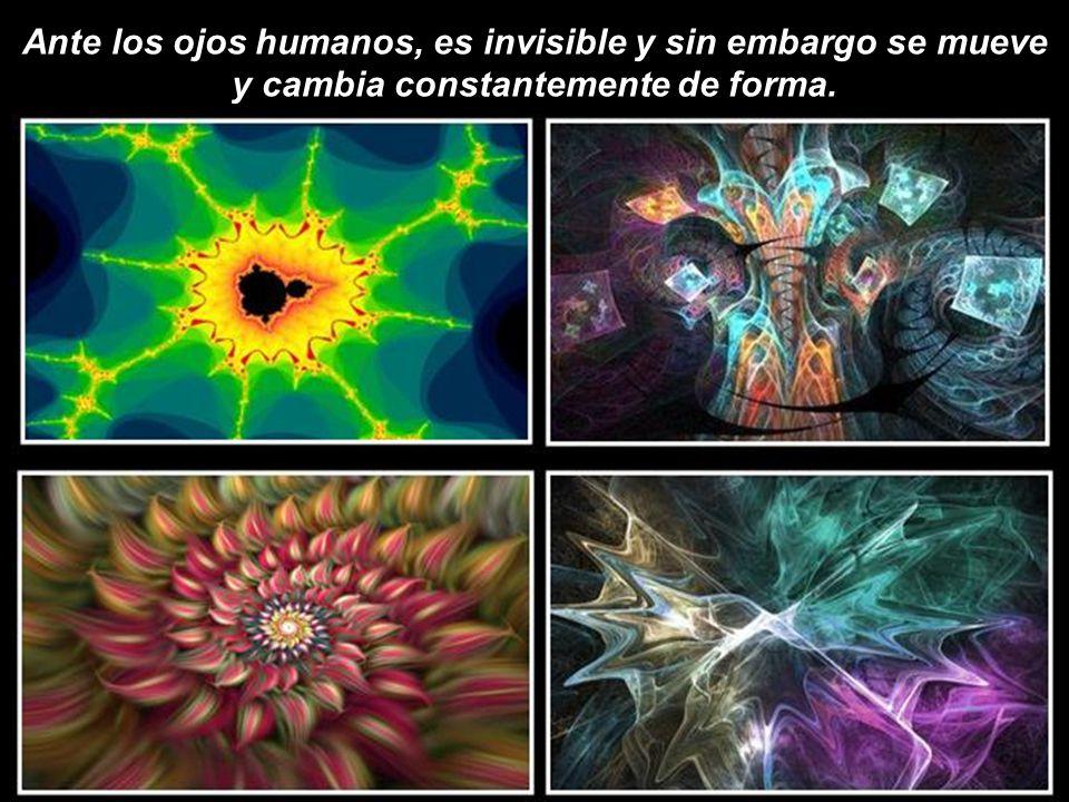 Ante los ojos humanos, es invisible y sin embargo se mueve y cambia constantemente de forma.