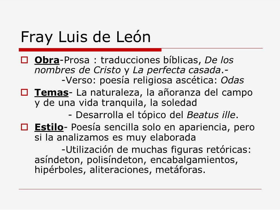 Fray Luis de LeónObra-Prosa : traducciones bíblicas, De los nombres de Cristo y La perfecta casada.- -Verso: poesía religiosa ascética: Odas.