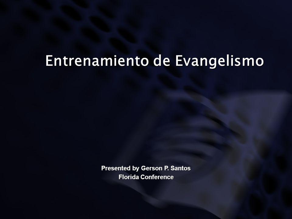 Entrenamiento de Evangelismo Presented by Gerson P. Santos