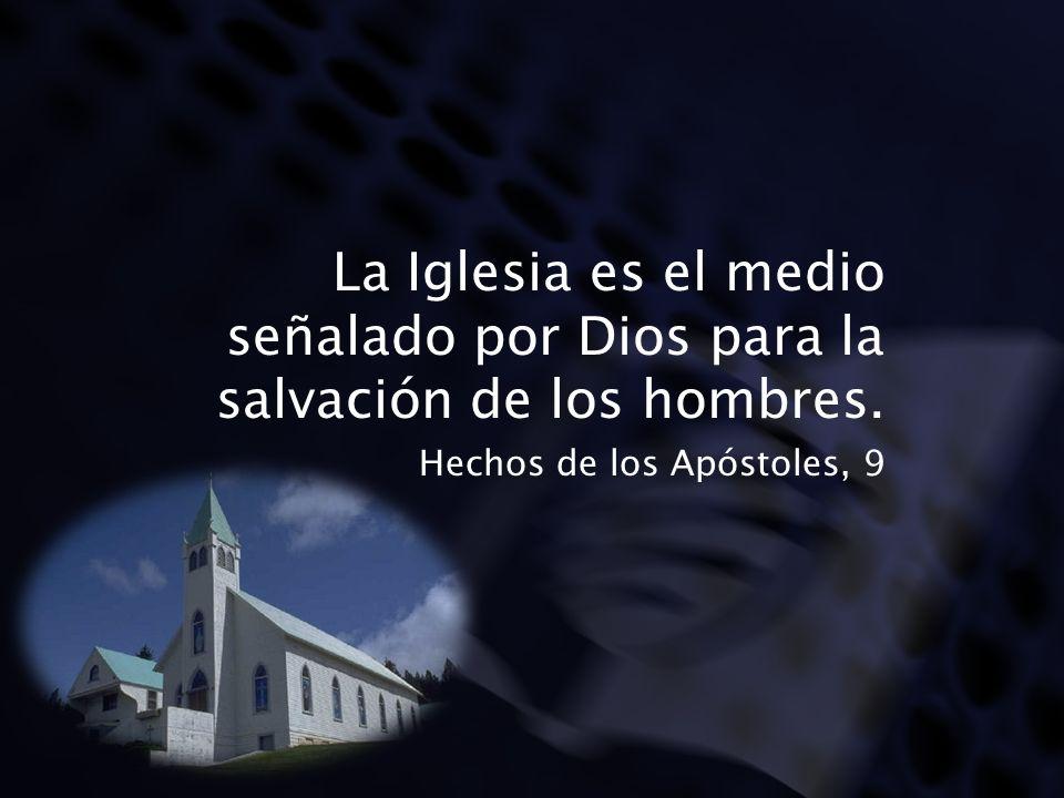 La Iglesia es el medio señalado por Dios para la salvación de los hombres.