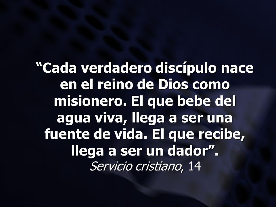 Cada verdadero discípulo nace en el reino de Dios como misionero