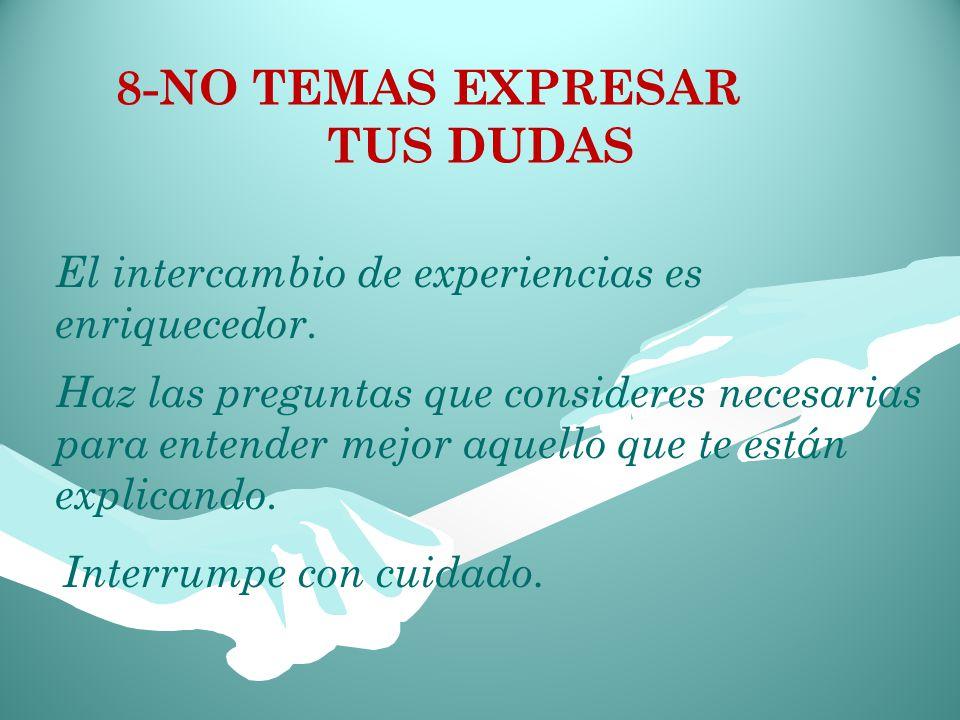 8-NO TEMAS EXPRESAR TUS DUDAS El intercambio de experiencias es