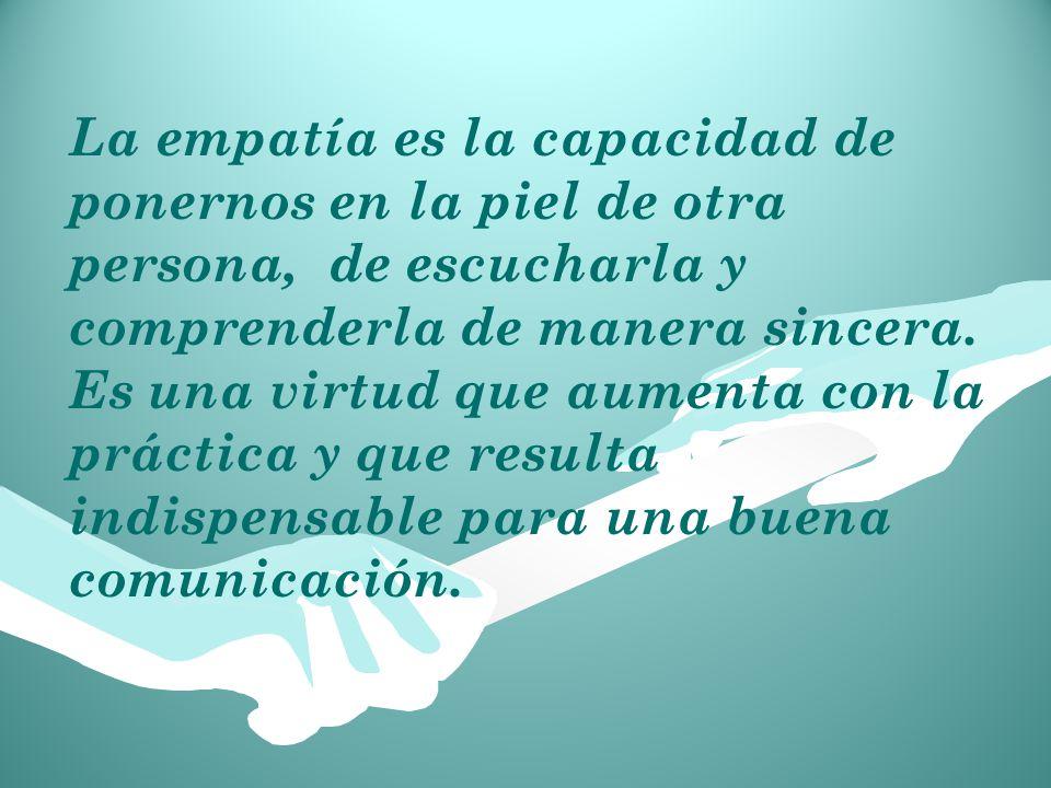 La empatía es la capacidad de ponernos en la piel de otra persona, de escucharla y comprenderla de manera sincera.