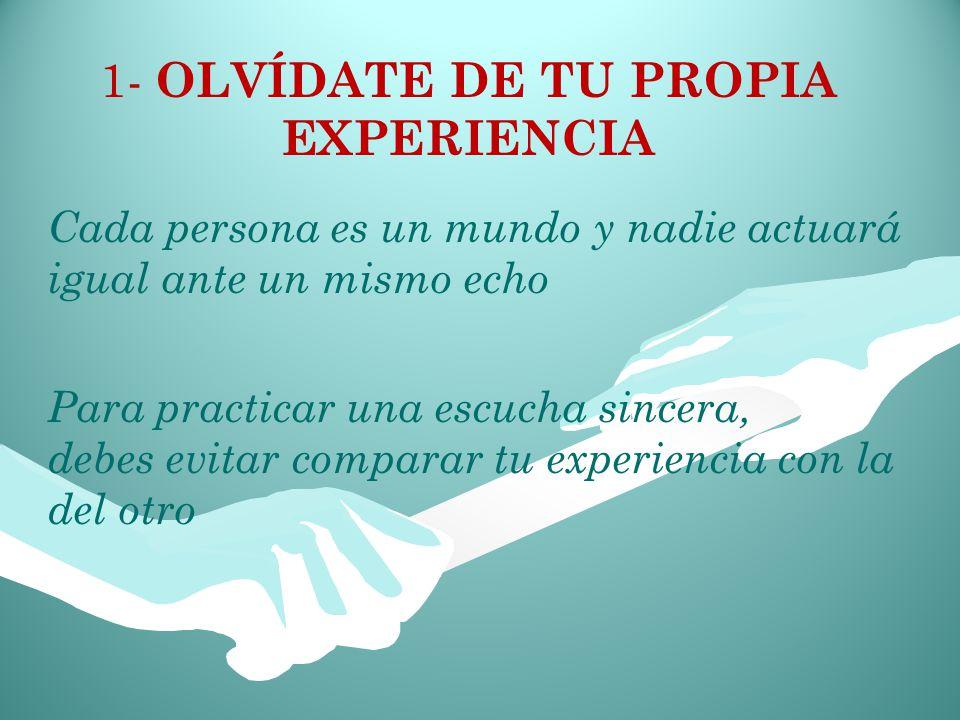 1- OLVÍDATE DE TU PROPIA EXPERIENCIA