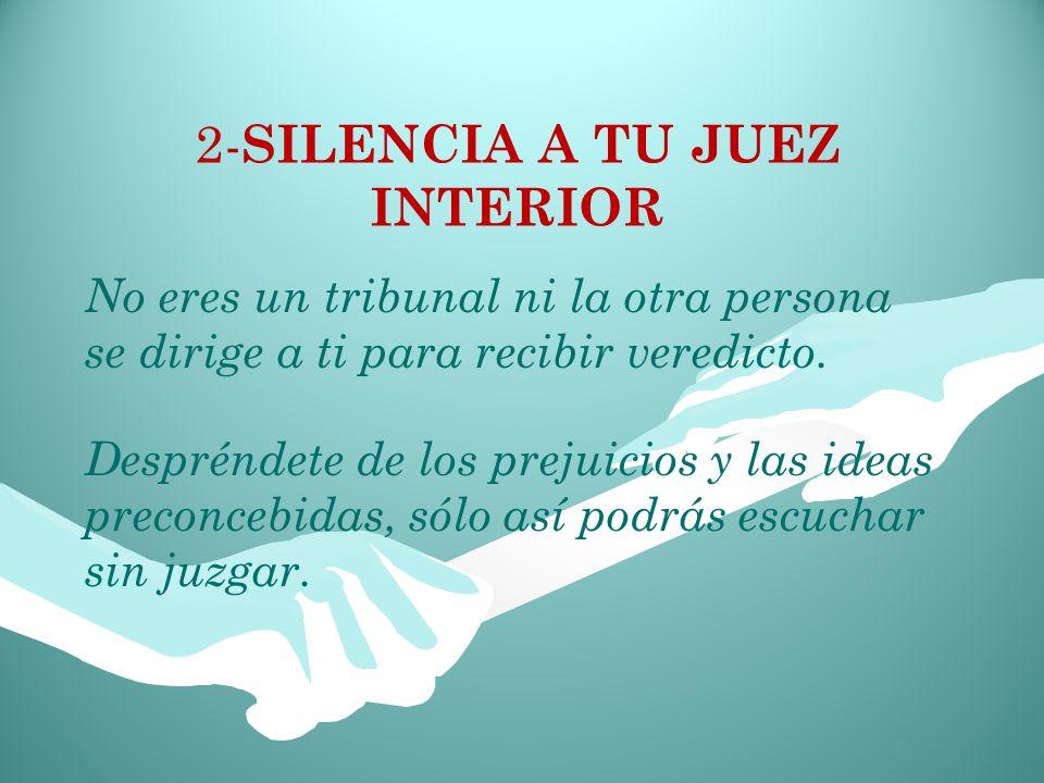 2-SILENCIA A TU JUEZ INTERIOR No eres un tribunal ni la otra persona
