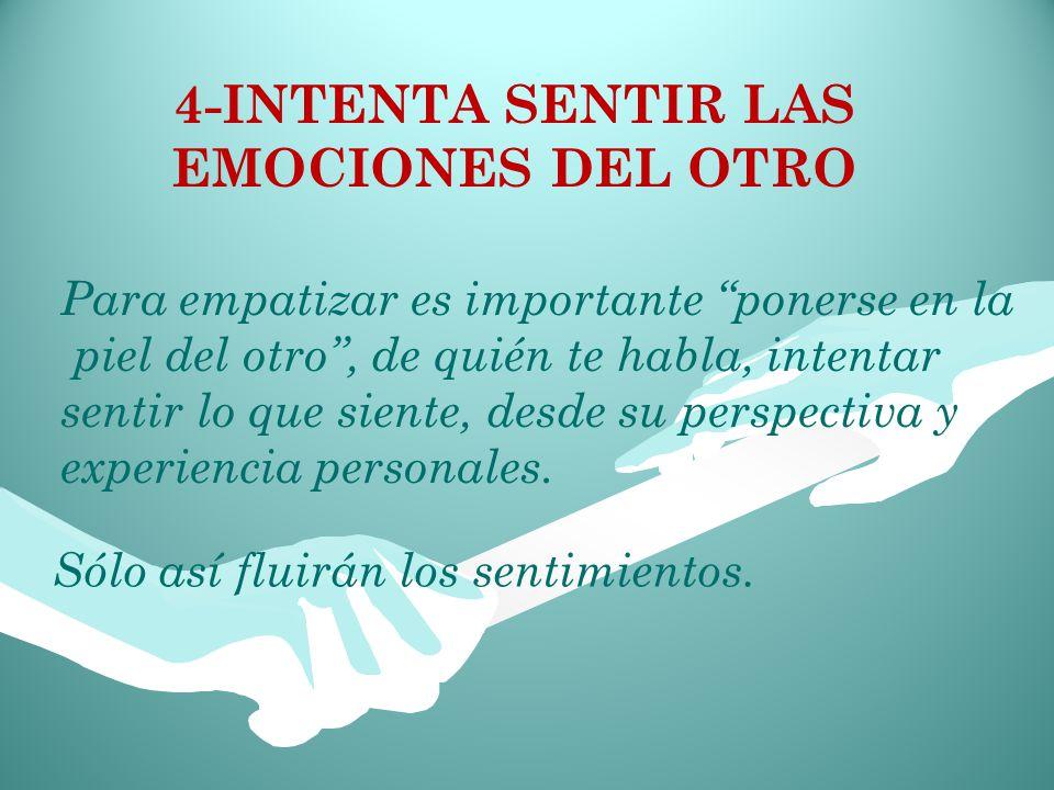 4-INTENTA SENTIR LAS EMOCIONES DEL OTRO