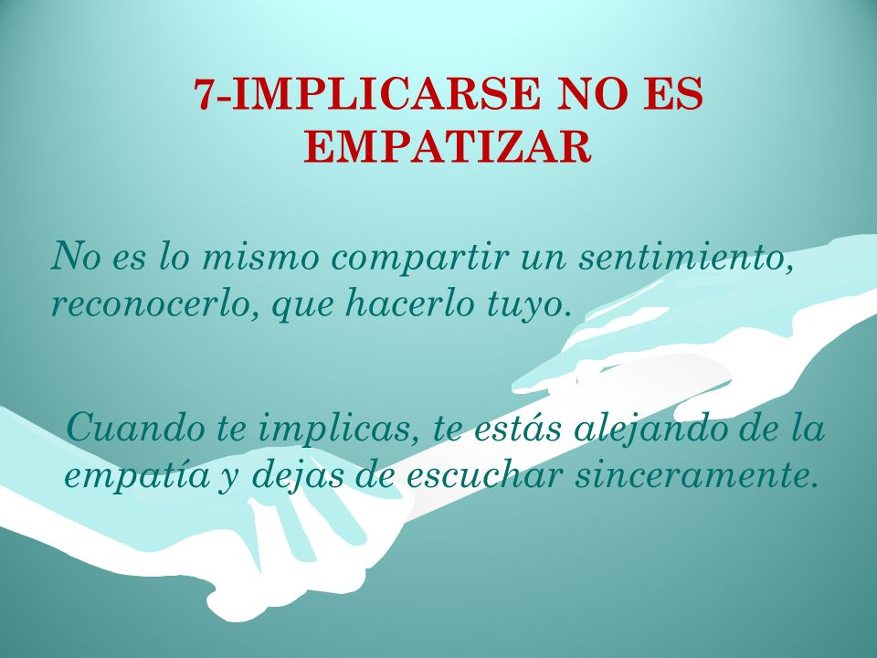 7-IMPLICARSE NO ES EMPATIZAR