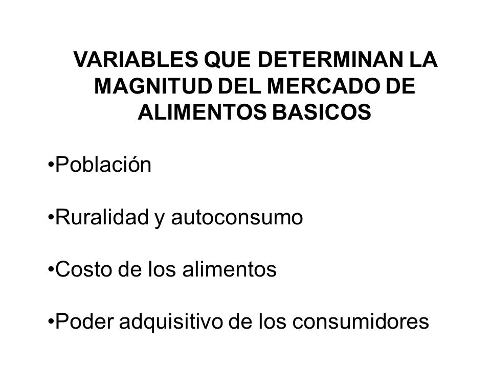 VARIABLES QUE DETERMINAN LA MAGNITUD DEL MERCADO DE ALIMENTOS BASICOS