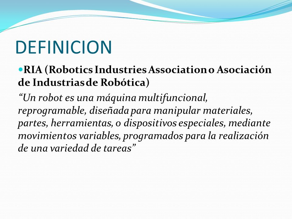 DEFINICION RIA (Robotics Industries Association o Asociación de Industrias de Robótica)