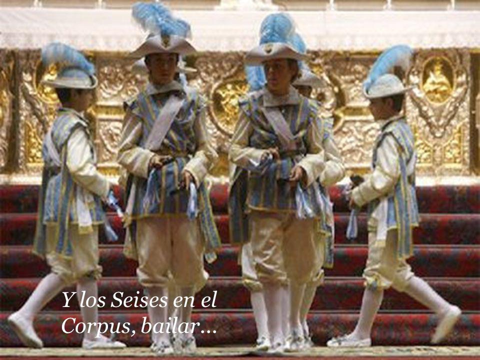 Y los Seises en el Corpus, bailar...