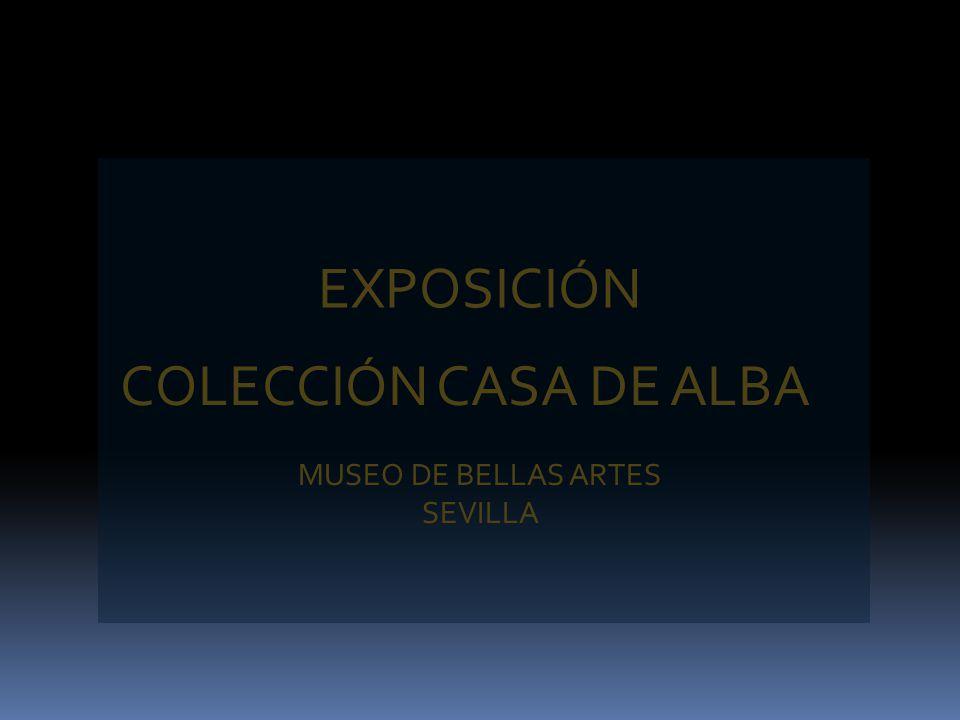 EXPOSICIÓN COLECCIÓN CASA DE ALBA MUSEO DE BELLAS ARTES SEVILLA