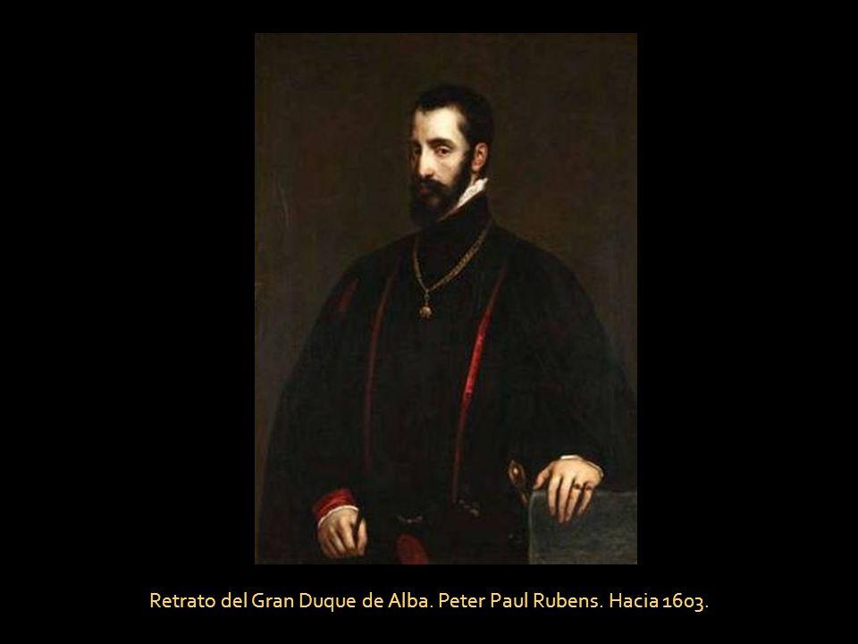 Retrato del Gran Duque de Alba. Peter Paul Rubens. Hacia 1603.