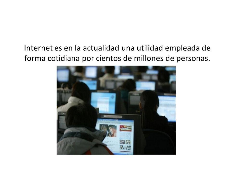 Internet es en la actualidad una utilidad empleada de forma cotidiana por cientos de millones de personas.