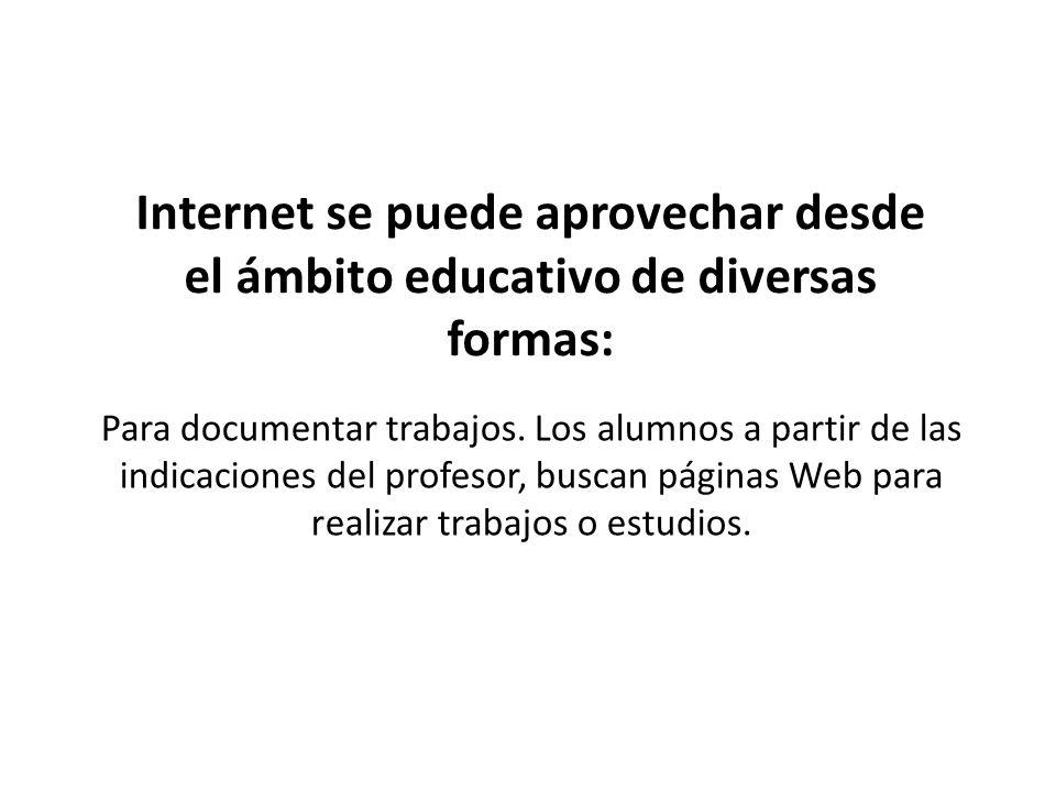 Internet se puede aprovechar desde el ámbito educativo de diversas formas: