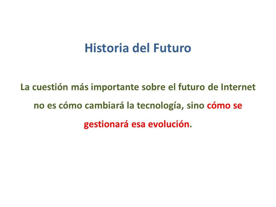 Historia del Futuro La cuestión más importante sobre el futuro de Internet no es cómo cambiará la tecnología, sino cómo se gestionará esa evolución.