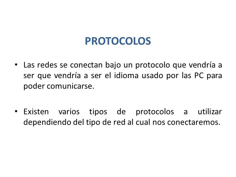 PROTOCOLOS Las redes se conectan bajo un protocolo que vendría a ser que vendría a ser el idioma usado por las PC para poder comunicarse.