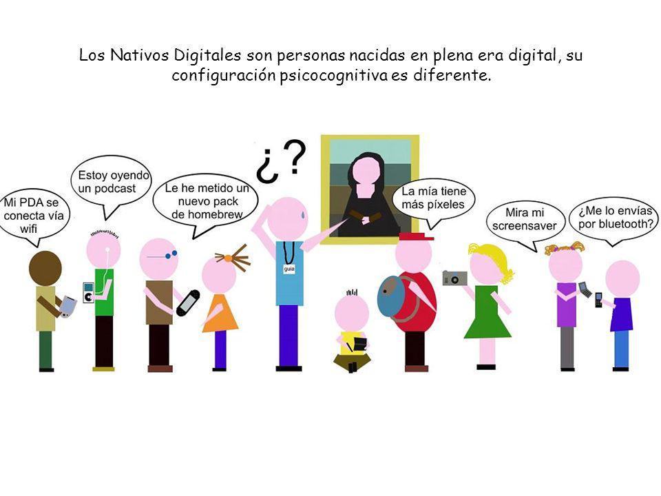 Los Nativos Digitales son personas nacidas en plena era digital, su configuración psicocognitiva es diferente.