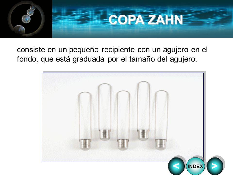 COPA ZAHNconsiste en un pequeño recipiente con un agujero en el fondo, que está graduada por el tamaño del agujero.
