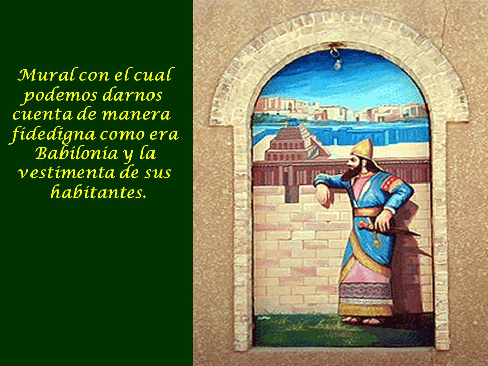 Mural con el cual podemos darnos cuenta de manera fidedigna como era Babilonia y la vestimenta de sus habitantes.