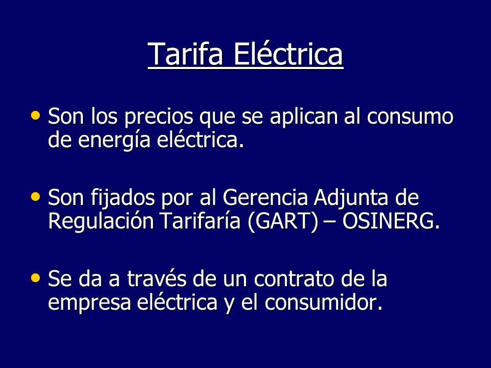 Tarifa EléctricaSon los precios que se aplican al consumo de energía eléctrica.