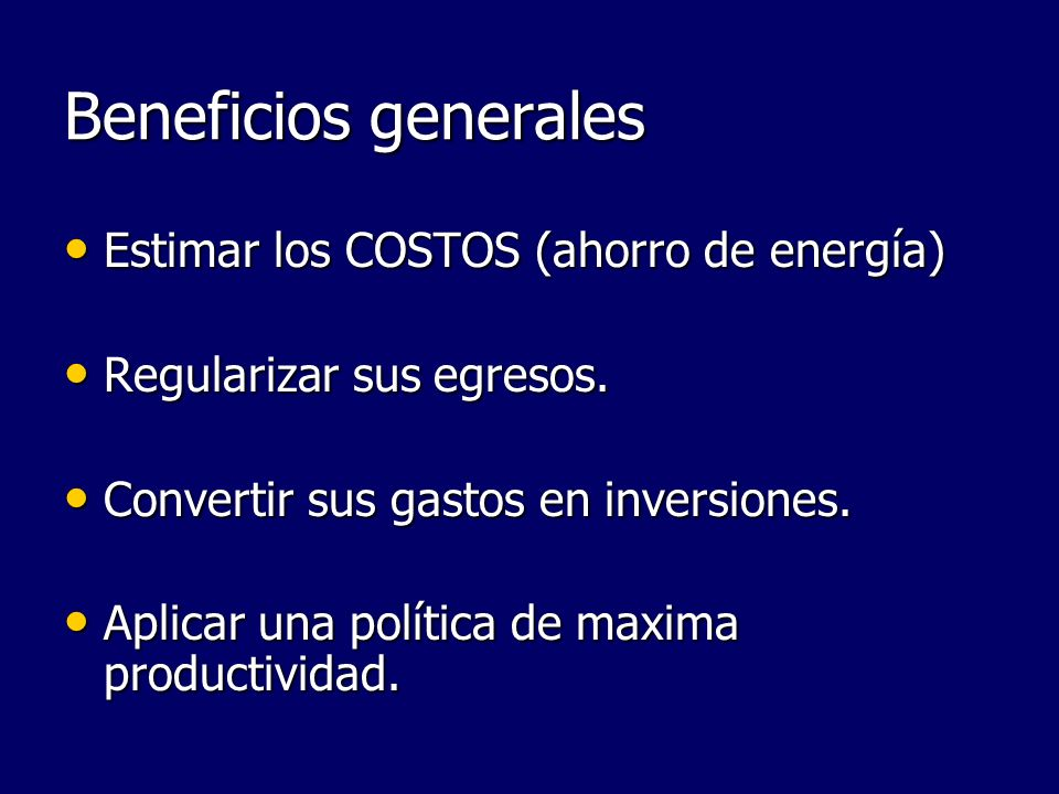 Beneficios generales Estimar los COSTOS (ahorro de energía)